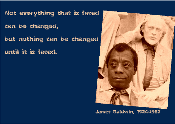 sepia image of James Baldwin. Not everything that is faced can be changed but nothing can be changed until it is faced on blue oblong